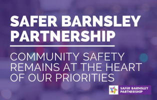 Safer Barnsley Partnership - community safety remains at the heart of our priorities