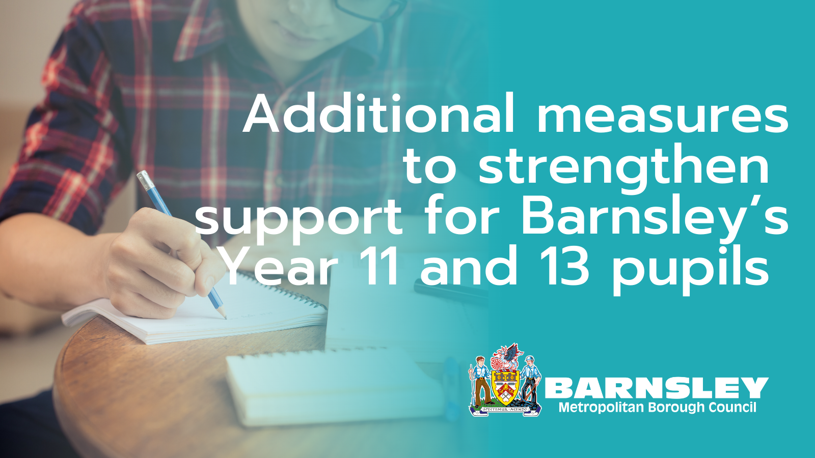 Additional measures to strengthen support for Barnsley's Year 11 and 13 pupils with image of school pupil writing