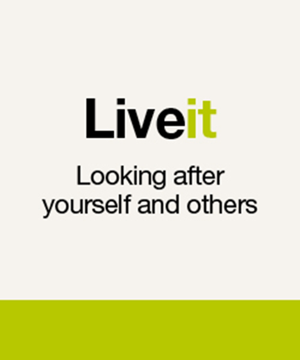 Live it - Looking after yourself and others