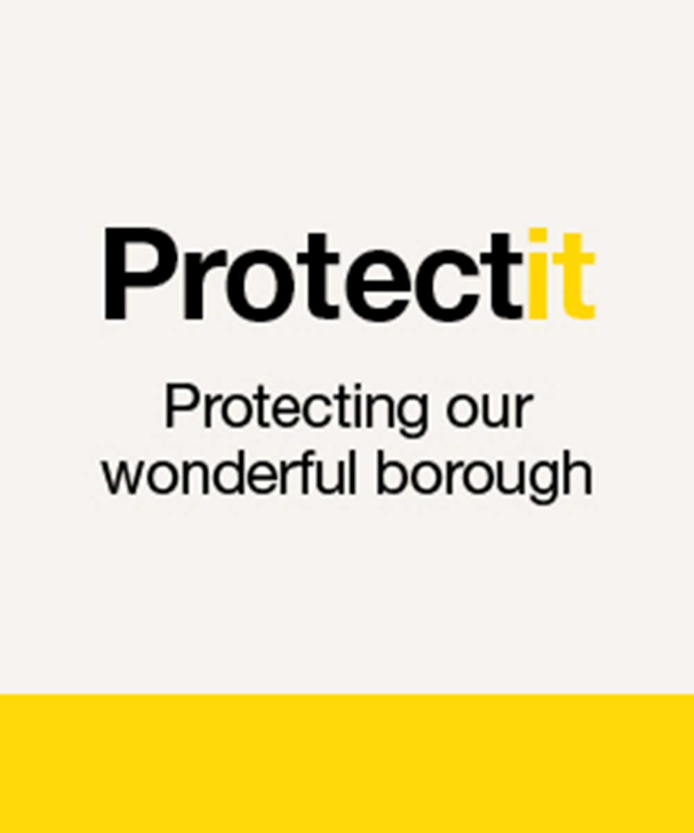 Protect it - Protecting our wonderful borough